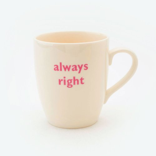 ALWAYS RIGHT MUG