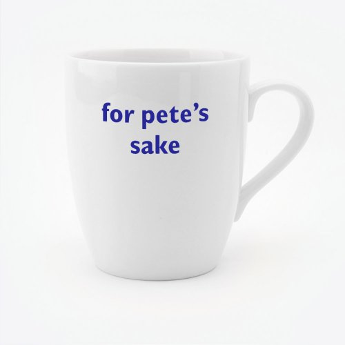 FOR PETE'S SAKE MUG