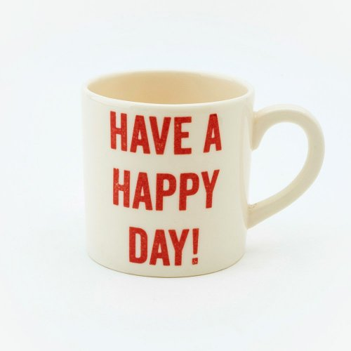 HAVE A HAPPY DAY ESPRESSO CUP