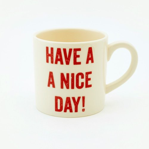 HAVE A NICE DAY ESPRESSO CUP