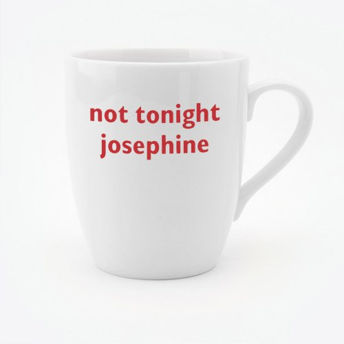 NOT TONIGHT JOSEPHINE MUG