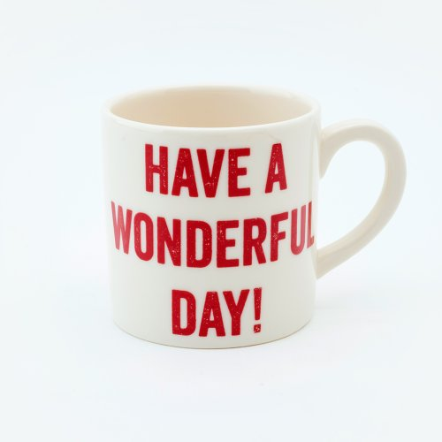 HAVE A WONDERFUL DAY ESPRESSO CUP