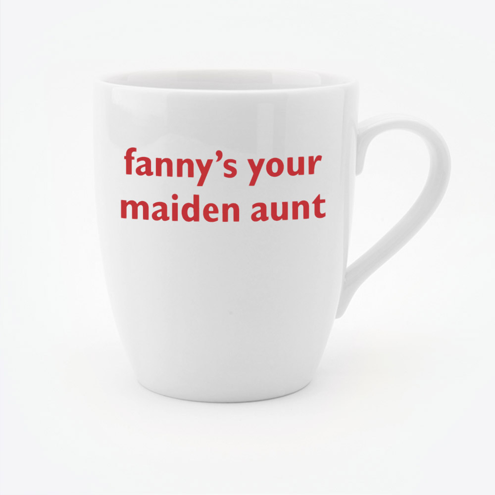 Fanny's Your Maiden Aunt mug