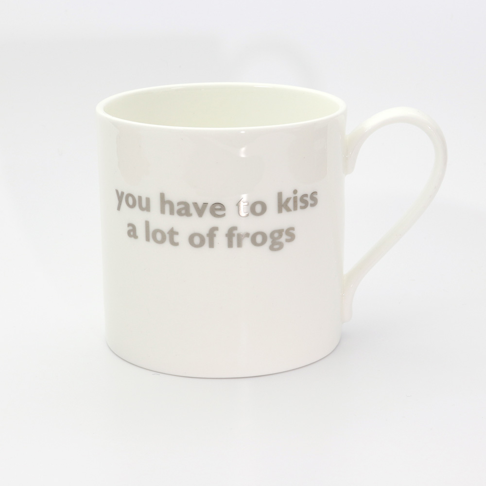 YOU HAVE TO KISS A LOT OF FROGS MUG